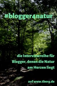 #blogger4natur - die Interviewreihe für Blogger, denen die Natur am Herzen liegt